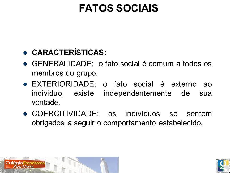 FATOS SOCIAIS CARACTERÍSTICAS: GENERALIDADE; o fato social é comum a todos os membros do grupo. EXTERIORIDADE; o fato social é externo ao individuo, e