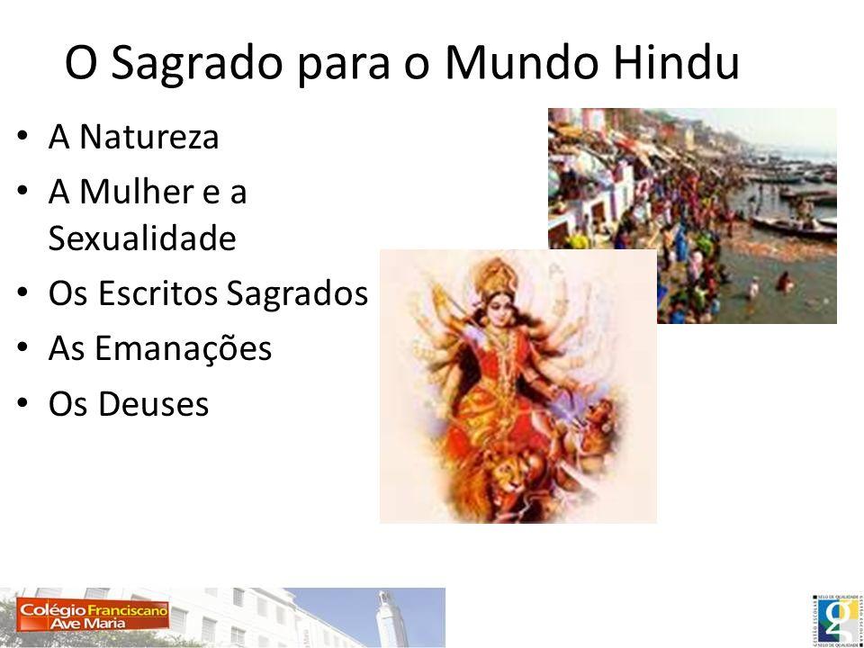 O Sagrado para o Mundo Hindu A Natureza A Mulher e a Sexualidade Os Escritos Sagrados As Emanações Os Deuses