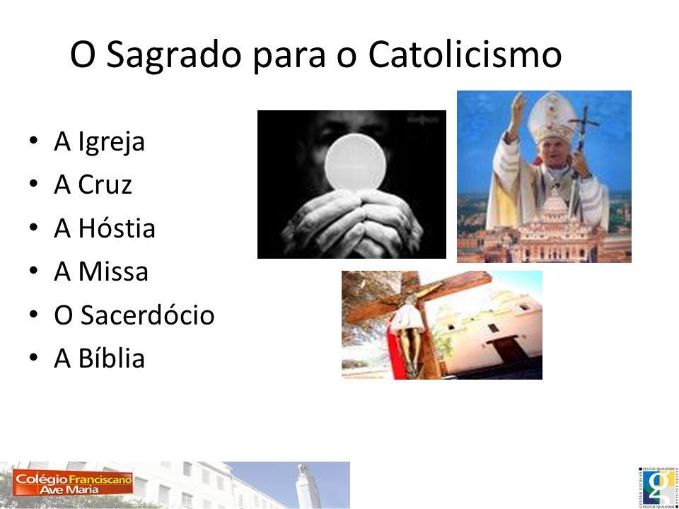 O Sagrado para o Catolicismo A Igreja A Cruz A Hóstia A Missa O Sacerdócio A Bíblia
