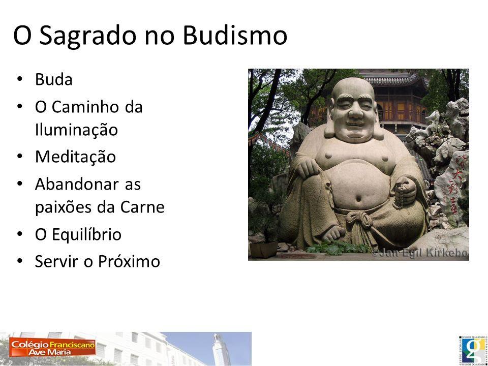 O Sagrado no Budismo Buda O Caminho da Iluminação Meditação Abandonar as paixões da Carne O Equilíbrio Servir o Próximo