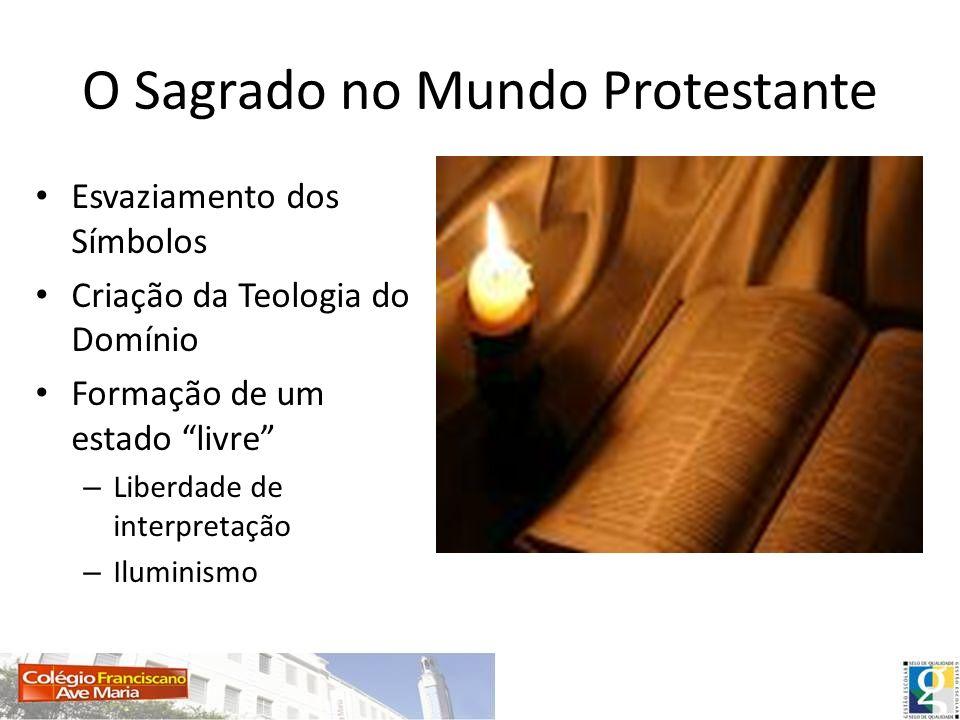 O Sagrado no Mundo Protestante Esvaziamento dos Símbolos Criação da Teologia do Domínio Formação de um estado livre – Liberdade de interpretação – Ilu