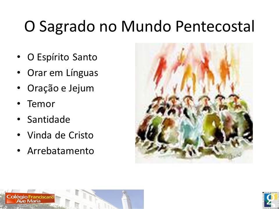 O Sagrado no Mundo Pentecostal O Espírito Santo Orar em Línguas Oração e Jejum Temor Santidade Vinda de Cristo Arrebatamento
