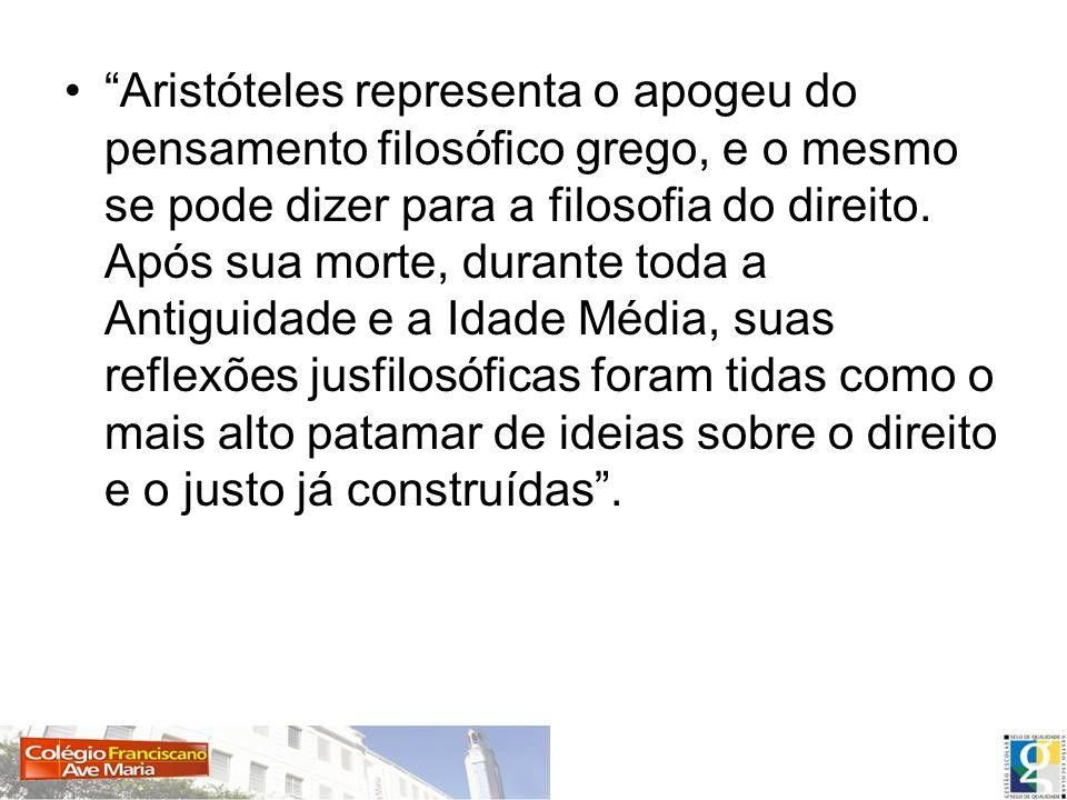 Aristóteles representa o apogeu do pensamento filosófico grego, e o mesmo se pode dizer para a filosofia do direito. Após sua morte, durante toda a An