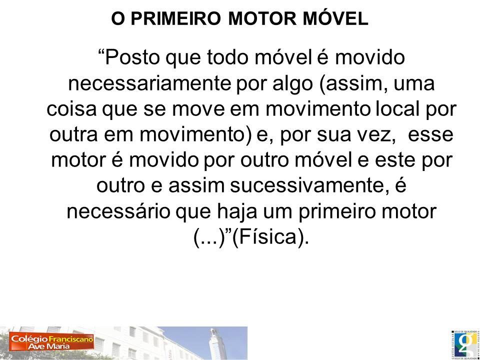 Posto que todo móvel é movido necessariamente por algo (assim, uma coisa que se move em movimento local por outra em movimento) e, por sua vez, esse m