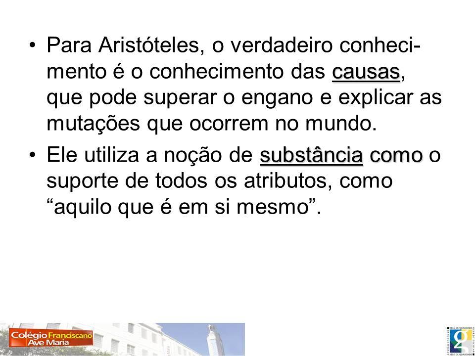 causasPara Aristóteles, o verdadeiro conheci- mento é o conhecimento das causas, que pode superar o engano e explicar as mutações que ocorrem no mundo