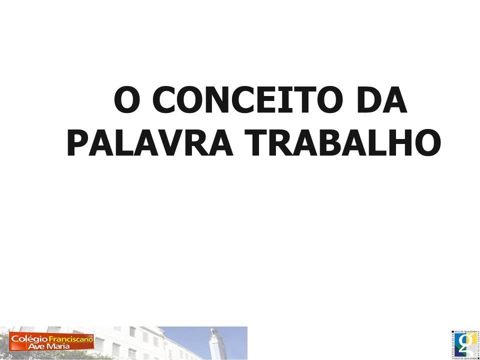 O CONCEITO DA PALAVRA TRABALHO