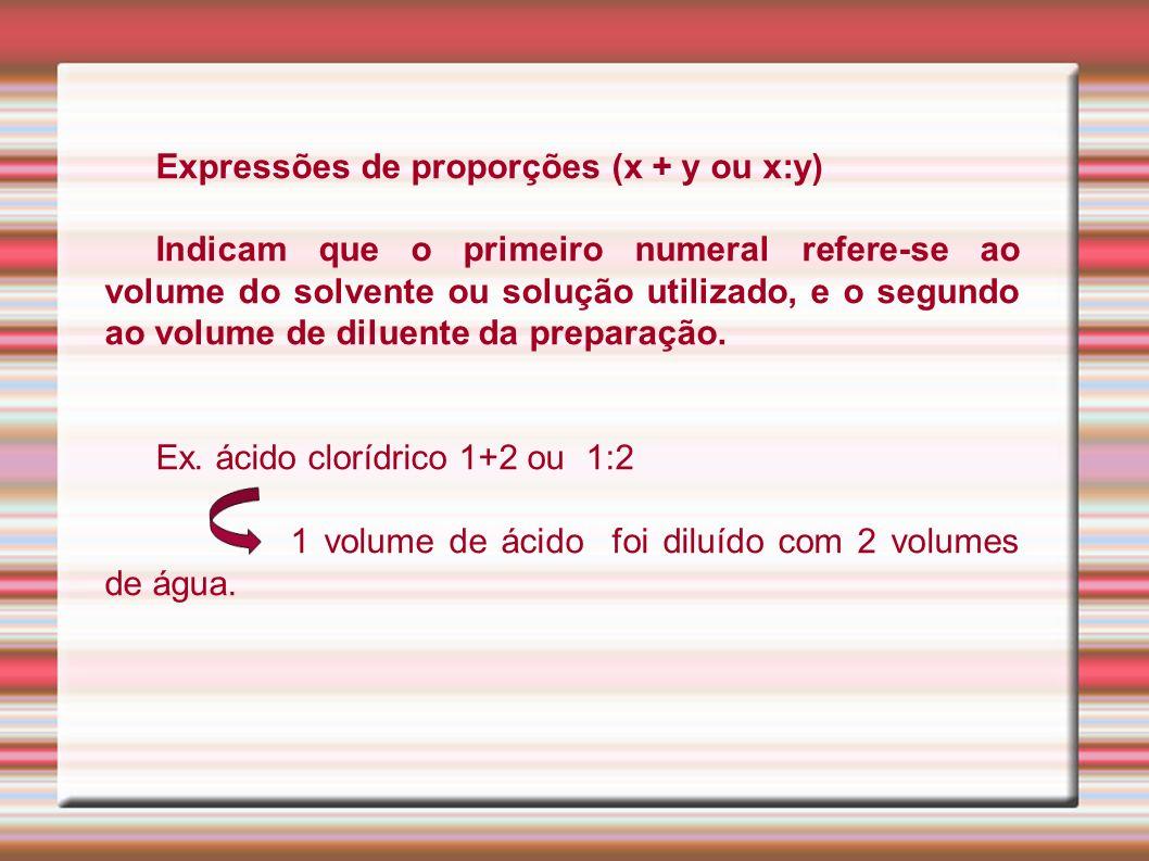 Expressões de proporções (x + y ou x:y) Indicam que o primeiro numeral refere-se ao volume do solvente ou solução utilizado, e o segundo ao volume de