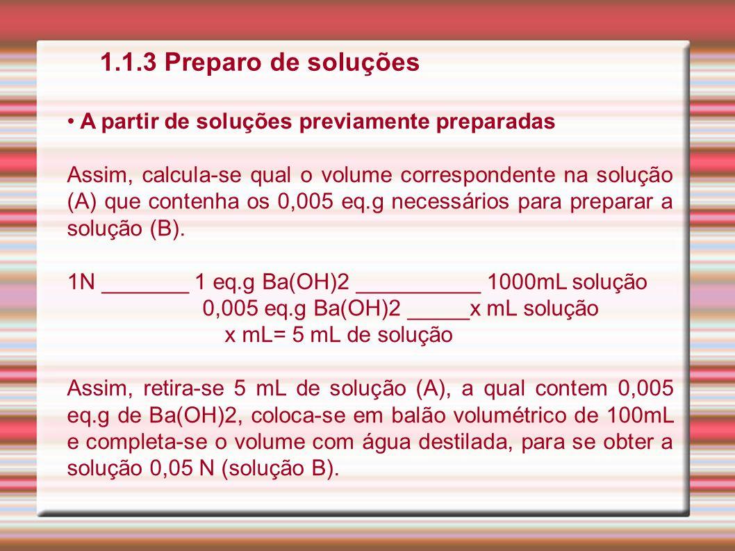 1.1.3 Preparo de soluções A partir de soluções previamente preparadas Assim, calcula-se qual o volume correspondente na solução (A) que contenha os 0,