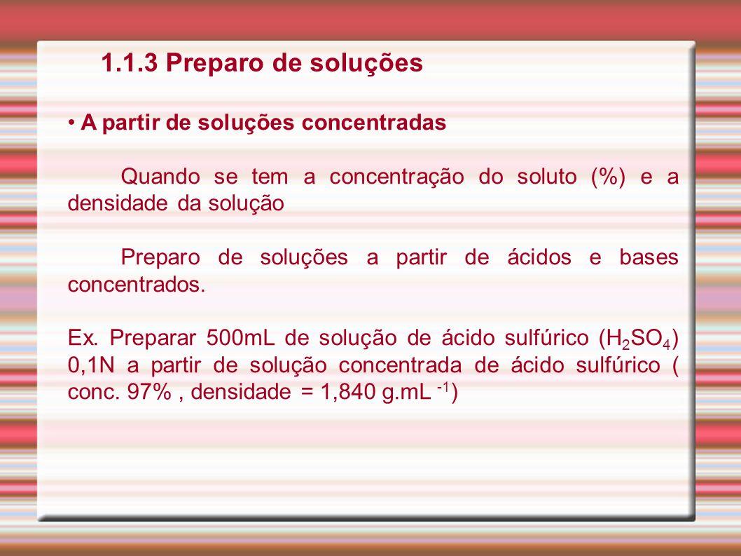 1.1.3 Preparo de soluções A partir de soluções concentradas Quando se tem a concentração do soluto (%) e a densidade da solução Preparo de soluções a