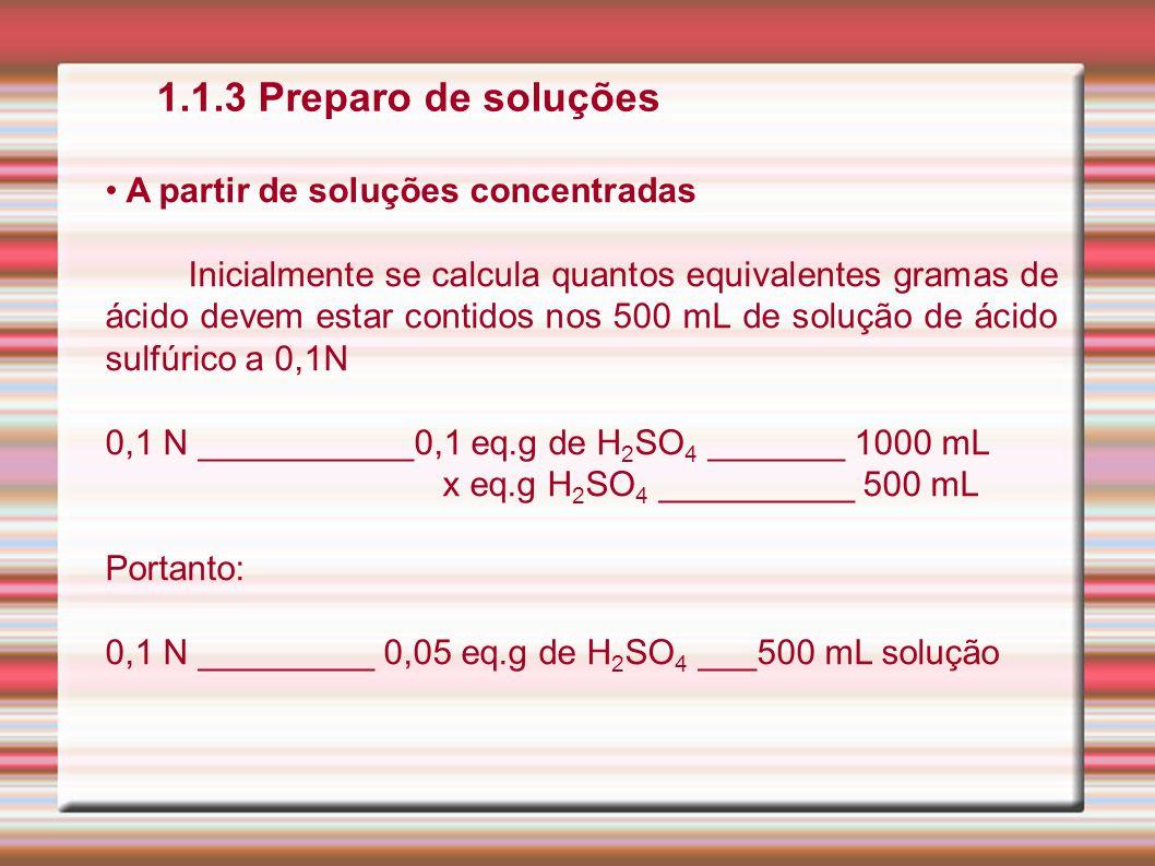 1.1.3 Preparo de soluções A partir de soluções concentradas Inicialmente se calcula quantos equivalentes gramas de ácido devem estar contidos nos 500