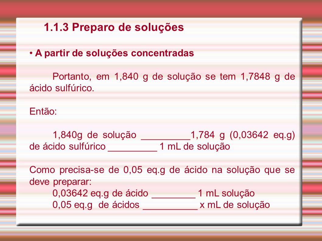 1.1.3 Preparo de soluções A partir de soluções concentradas Portanto, em 1,840 g de solução se tem 1,7848 g de ácido sulfúrico. Então: 1,840g de soluç