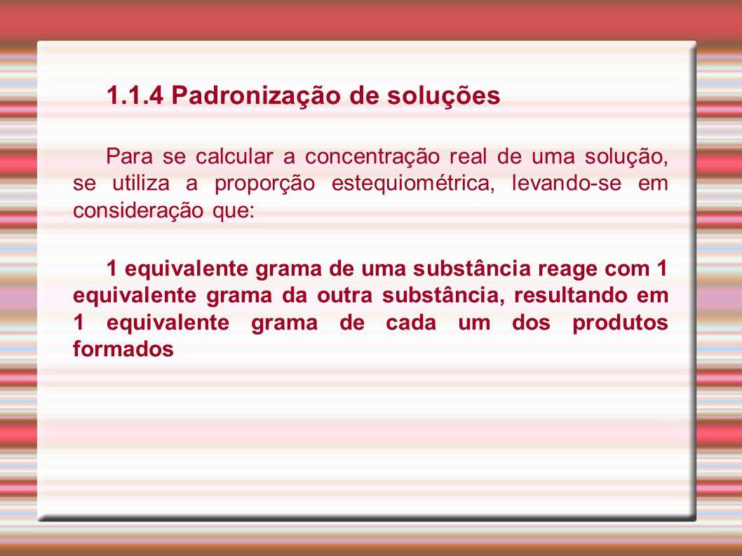 1.1.4 Padronização de soluções Para se calcular a concentração real de uma solução, se utiliza a proporção estequiométrica, levando-se em consideração