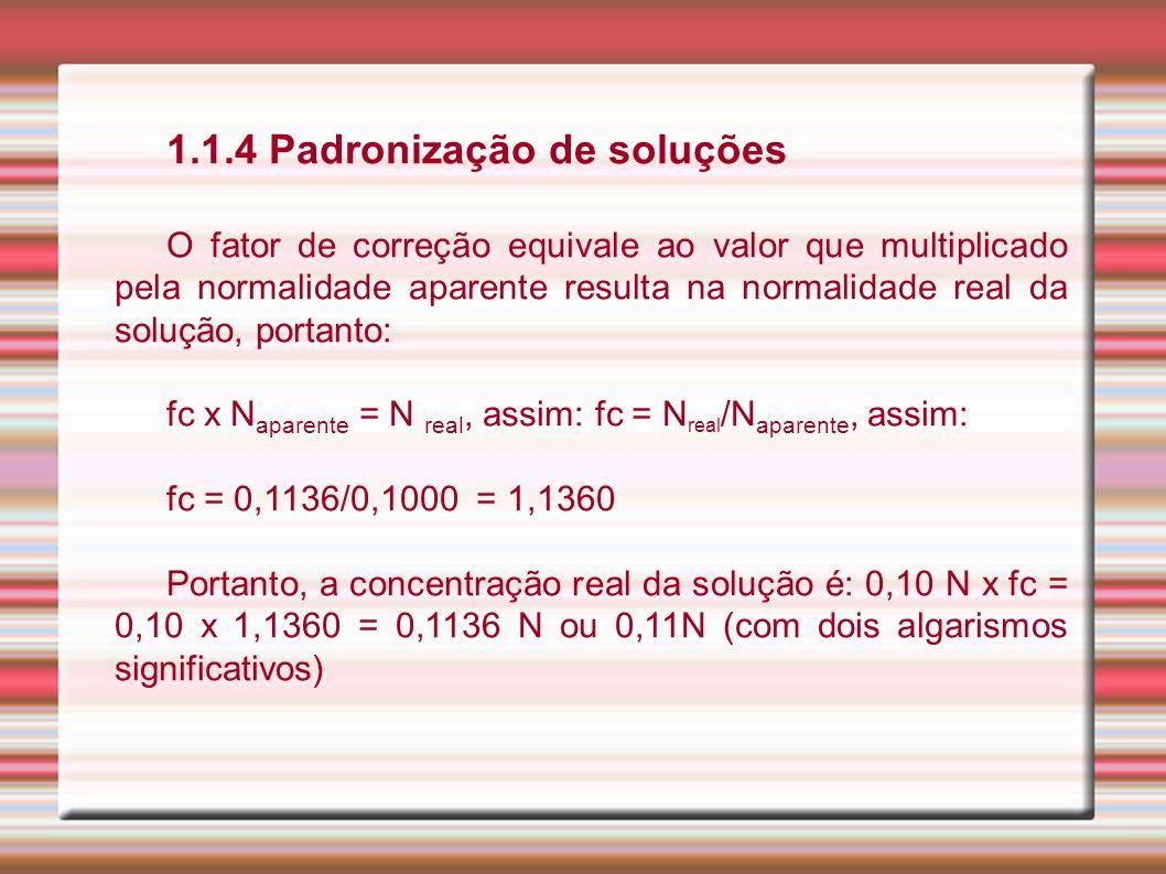 1.1.4 Padronização de soluções O fator de correção equivale ao valor que multiplicado pela normalidade aparente resulta na normalidade real da solução