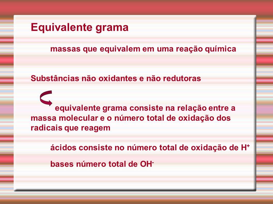 Equivalente grama massas que equivalem em uma reação química Substâncias não oxidantes e não redutoras equivalente grama consiste na relação entre a m