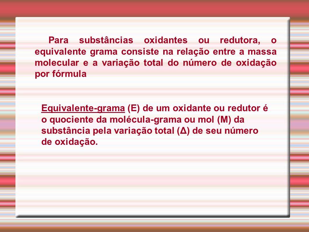 Para substâncias oxidantes ou redutora, o equivalente grama consiste na relação entre a massa molecular e a variação total do número de oxidação por f