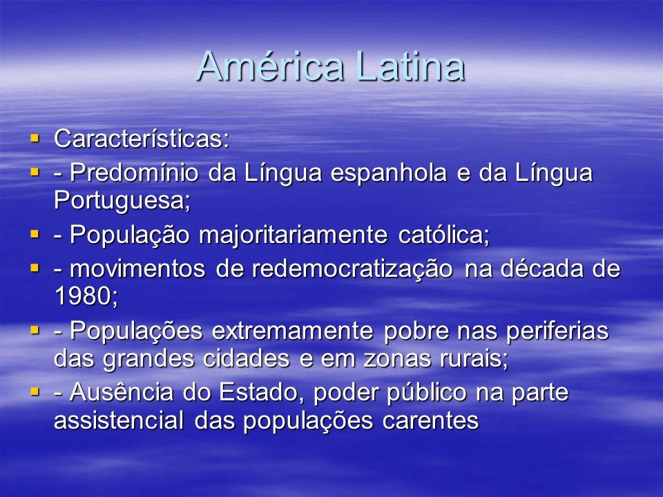 América Latina Características: Características: - Predomínio da Língua espanhola e da Língua Portuguesa; - Predomínio da Língua espanhola e da Língua