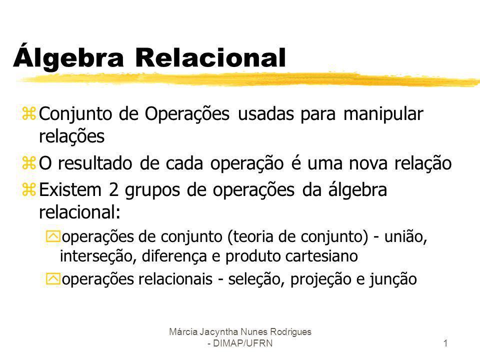 Márcia Jacyntha Nunes Rodrigues - DIMAP/UFRN12 Revisão de Junções zOperação Join: R (x) S z combina tuplas relacionadas de duas relações Ex.: recupere o nome de gerentes de cada departamento DEP_MGR<- DEP(x) mgrssn=ssn EMP (combinação de produto cartesiano e seleção) Exemplo Uma operação Join com condição geral é chamada de Theta join Obs.:As tuplas cujo os atributos de junção são nulos não aparecem no resultado