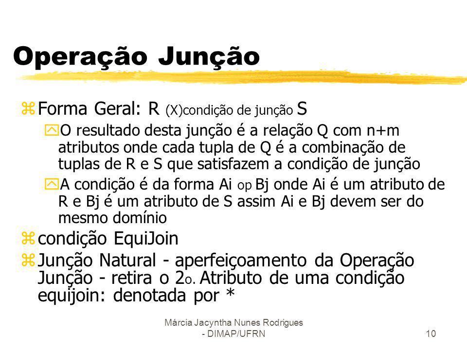 Márcia Jacyntha Nunes Rodrigues - DIMAP/UFRN10 Operação Junção zForma Geral: R (X)condição de junção S yO resultado desta junção é a relação Q com n+m