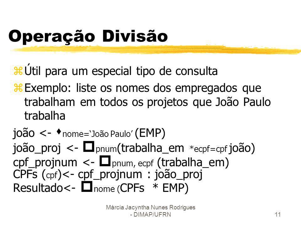 Márcia Jacyntha Nunes Rodrigues - DIMAP/UFRN11 Operação Divisão zÚtil para um especial tipo de consulta zExemplo: liste os nomes dos empregados que tr