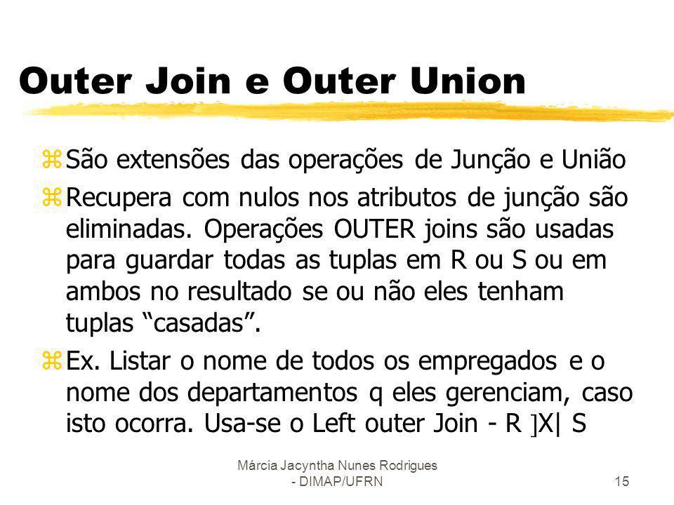 Márcia Jacyntha Nunes Rodrigues - DIMAP/UFRN15 Outer Join e Outer Union zSão extensões das operações de Junção e União zRecupera com nulos nos atribut