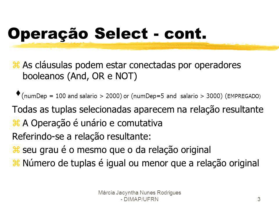 Márcia Jacyntha Nunes Rodrigues - DIMAP/UFRN14 Operações Recursive Closure zEsta operação não pode ser especificada na álgebra relacional é a fecho recursivo zUsada em relacionamentos recursivos como em Empregado e Supervisor Ex.: Recuperar todos os supervisionados de um empregado em todos os níveis.