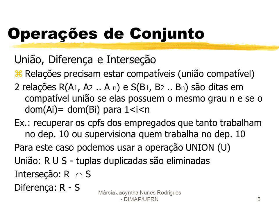 Márcia Jacyntha Nunes Rodrigues - DIMAP/UFRN5 Operações de Conjunto União, Diferença e Interseção zRelações precisam estar compatíveis (união compatív