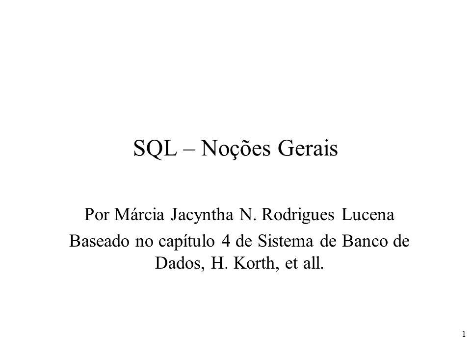 1 SQL – Noções Gerais Por Márcia Jacyntha N. Rodrigues Lucena Baseado no capítulo 4 de Sistema de Banco de Dados, H. Korth, et all.