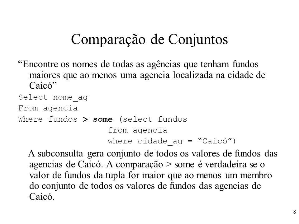 8 Comparação de Conjuntos Encontre os nomes de todas as agências que tenham fundos maiores que ao menos uma agencia localizada na cidade de Caicó Sele