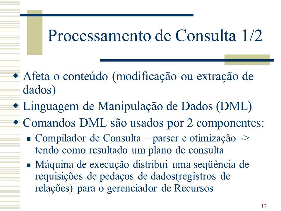 17 Processamento de Consulta 1/2 Afeta o conteúdo (modificação ou extração de dados) Linguagem de Manipulação de Dados (DML) Comandos DML são usados p
