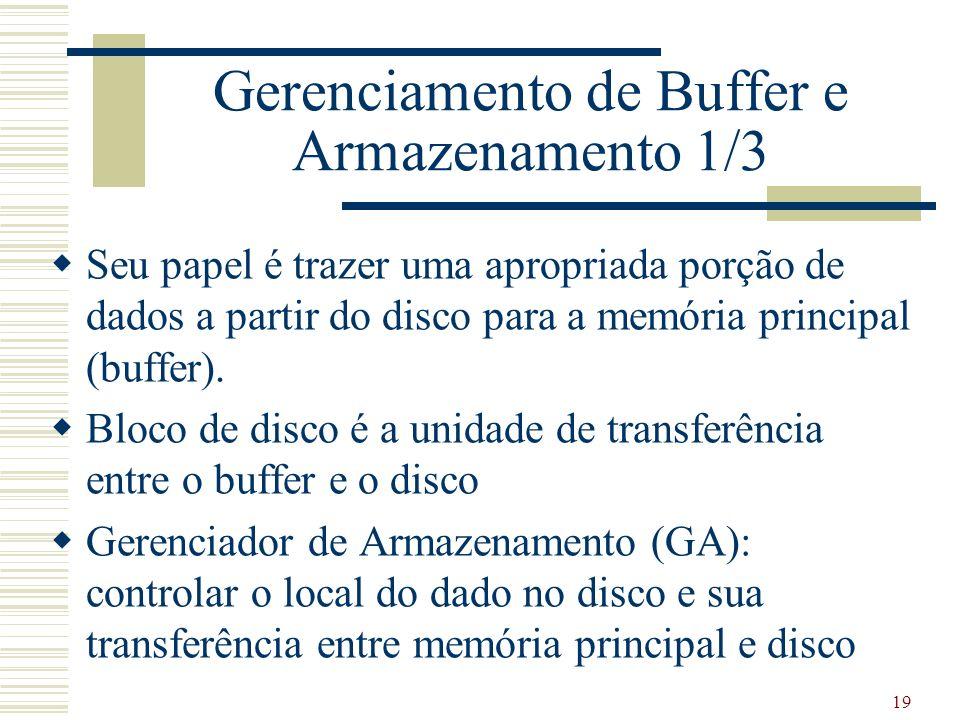 19 Gerenciamento de Buffer e Armazenamento 1/3 Seu papel é trazer uma apropriada porção de dados a partir do disco para a memória principal (buffer).
