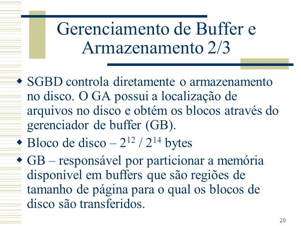 20 Gerenciamento de Buffer e Armazenamento 2/3 SGBD controla diretamente o armazenamento no disco. O GA possui a localização de arquivos no disco e ob