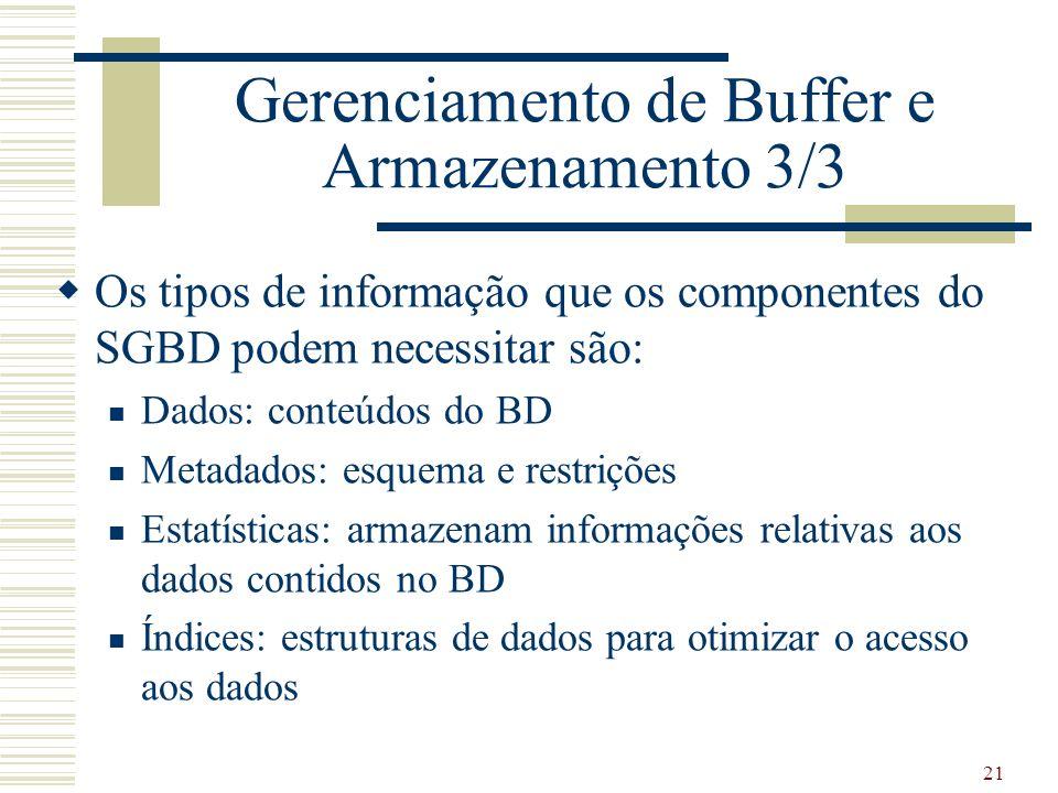 21 Gerenciamento de Buffer e Armazenamento 3/3 Os tipos de informação que os componentes do SGBD podem necessitar são: Dados: conteúdos do BD Metadado