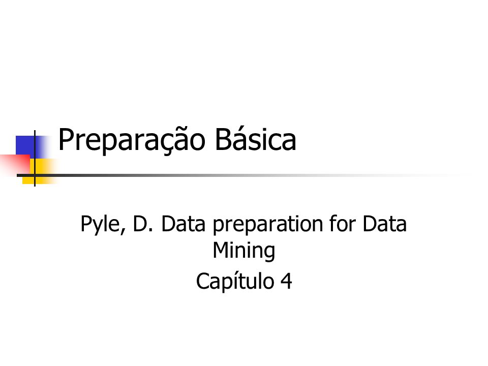 Preparação Básica Pyle, D. Data preparation for Data Mining Capítulo 4