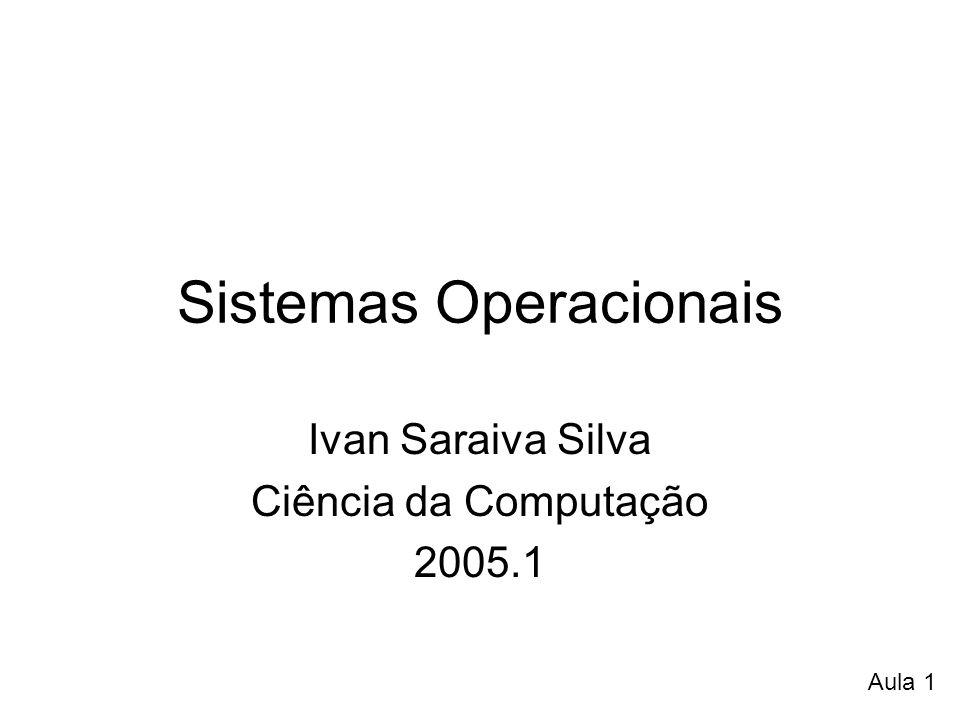 Sistemas Operacionais Ivan Saraiva Silva Ciência da Computação 2005.1 Aula 1