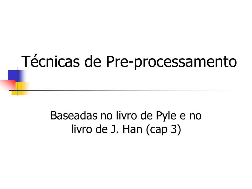 Técnicas de Pre-processamento Baseadas no livro de Pyle e no livro de J. Han (cap 3)