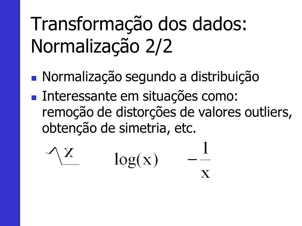Transformação dos dados: Normalização 2/2 Normalização segundo a distribuição Interessante em situações como: remoção de distorções de valores outlier