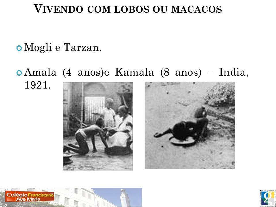 V IVENDO COM LOBOS OU MACACOS Mogli e Tarzan. Amala (4 anos)e Kamala (8 anos) – India, 1921.