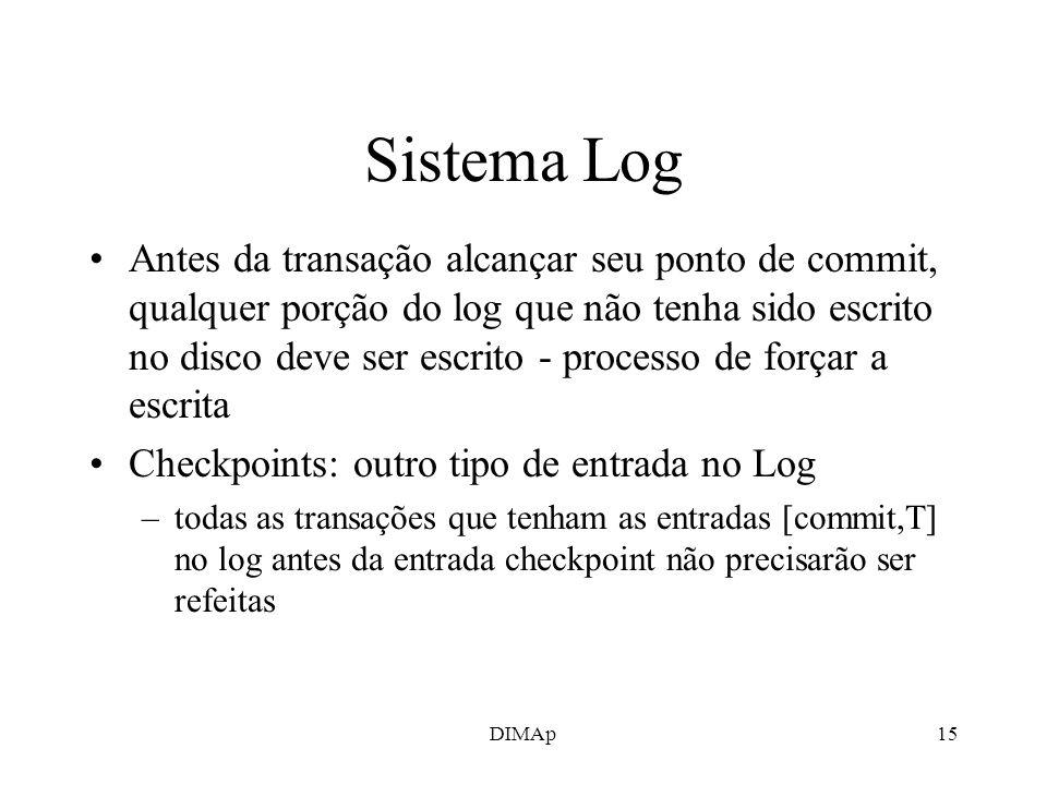DIMAp15 Sistema Log Antes da transação alcançar seu ponto de commit, qualquer porção do log que não tenha sido escrito no disco deve ser escrito - pro