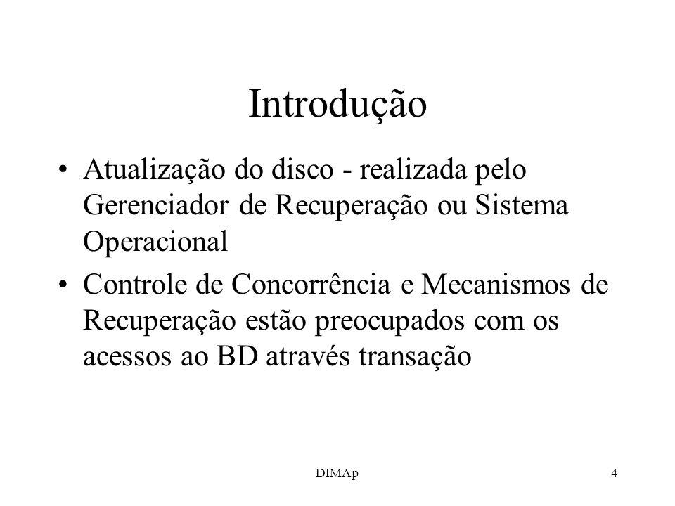 DIMAp4 Introdução Atualização do disco - realizada pelo Gerenciador de Recuperação ou Sistema Operacional Controle de Concorrência e Mecanismos de Rec