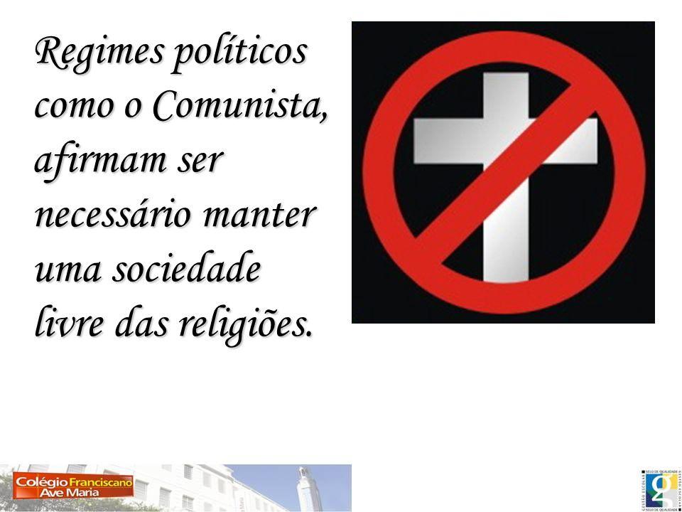 Regimes políticos como o Comunista, afirmam ser necessário manter uma sociedade livre das religiões.