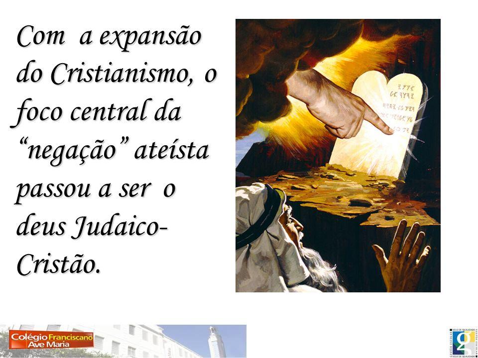 Com a expansão do Cristianismo, o foco central da negação ateísta passou a ser o deus Judaico- Cristão.