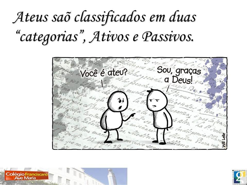 Ateus saõ classificados em duas categorias, Ativos e Passivos.