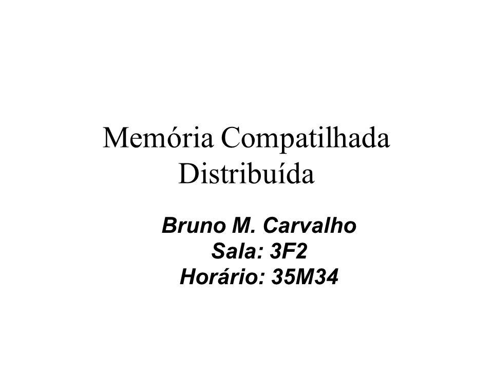 Memória Compatilhada Distribuída Bruno M. Carvalho Sala: 3F2 Horário: 35M34