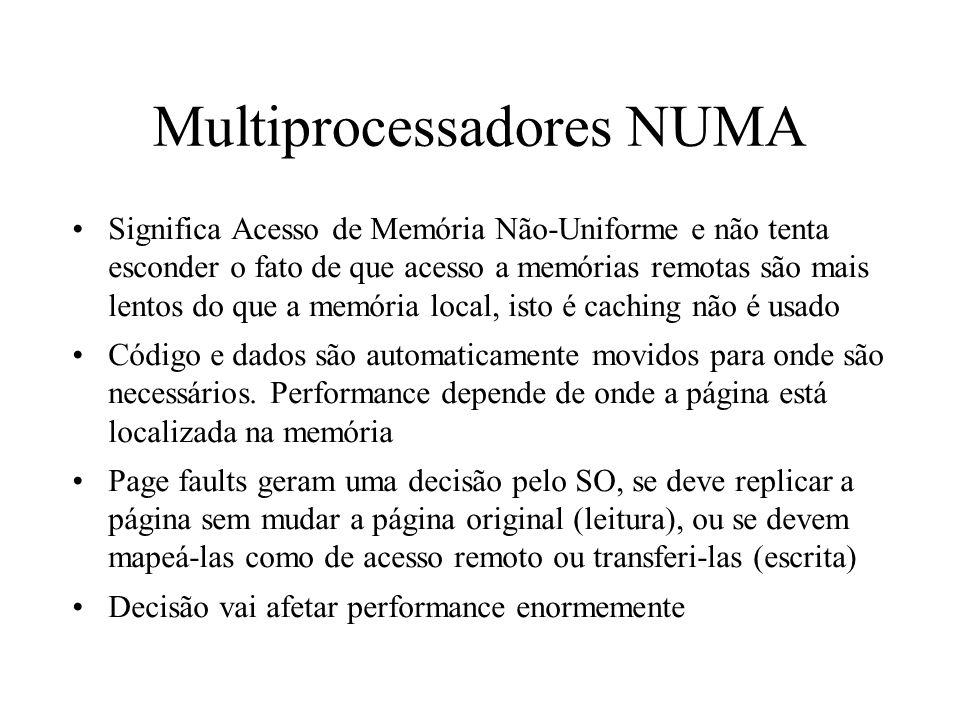 Multiprocessadores NUMA Significa Acesso de Memória Não-Uniforme e não tenta esconder o fato de que acesso a memórias remotas são mais lentos do que a