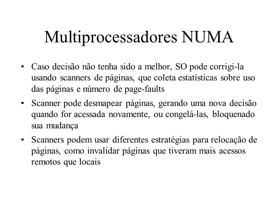 Multiprocessadores NUMA Caso decisão não tenha sido a melhor, SO pode corrigi-la usando scanners de páginas, que coleta estatísticas sobre uso das pág