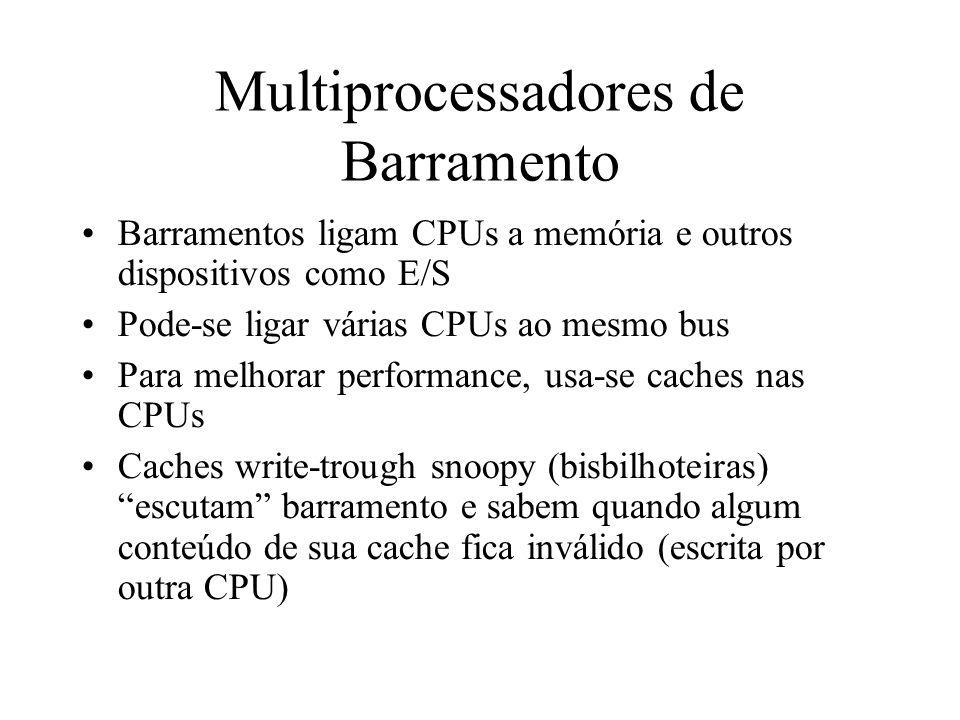 Multiprocessadores de Barramento Barramentos ligam CPUs a memória e outros dispositivos como E/S Pode-se ligar várias CPUs ao mesmo bus Para melhorar