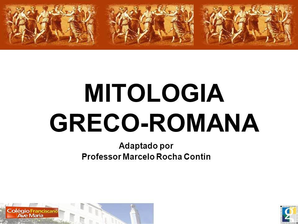 MITOLOGIA GRECO-ROMANA Adaptado por Professor Marcelo Rocha Contin