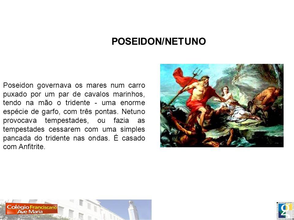 Poseidon governava os mares num carro puxado por um par de cavalos marinhos, tendo na mão o tridente - uma enorme espécie de garfo, com três pontas. N