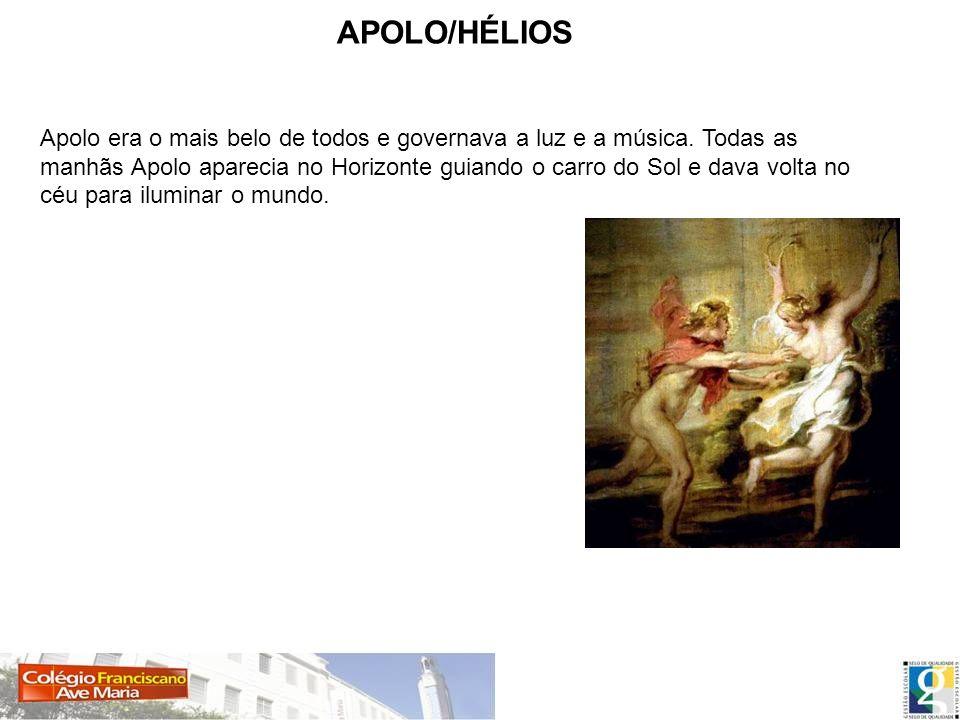 APOLO/HÉLIOS Apolo era o mais belo de todos e governava a luz e a música. Todas as manhãs Apolo aparecia no Horizonte guiando o carro do Sol e dava vo