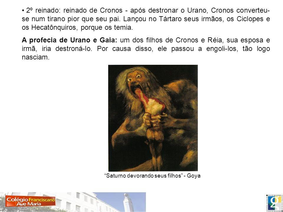 2º reinado: reinado de Cronos - após destronar o Urano, Cronos converteu- se num tirano pior que seu pai. Lançou no Tártaro seus irmãos, os Ciclopes e